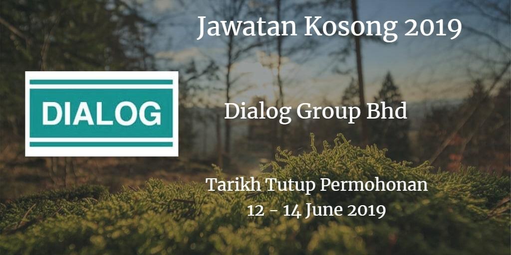 Jawatan Kosong Dialog Group Bhd 12 - 14 June 2019