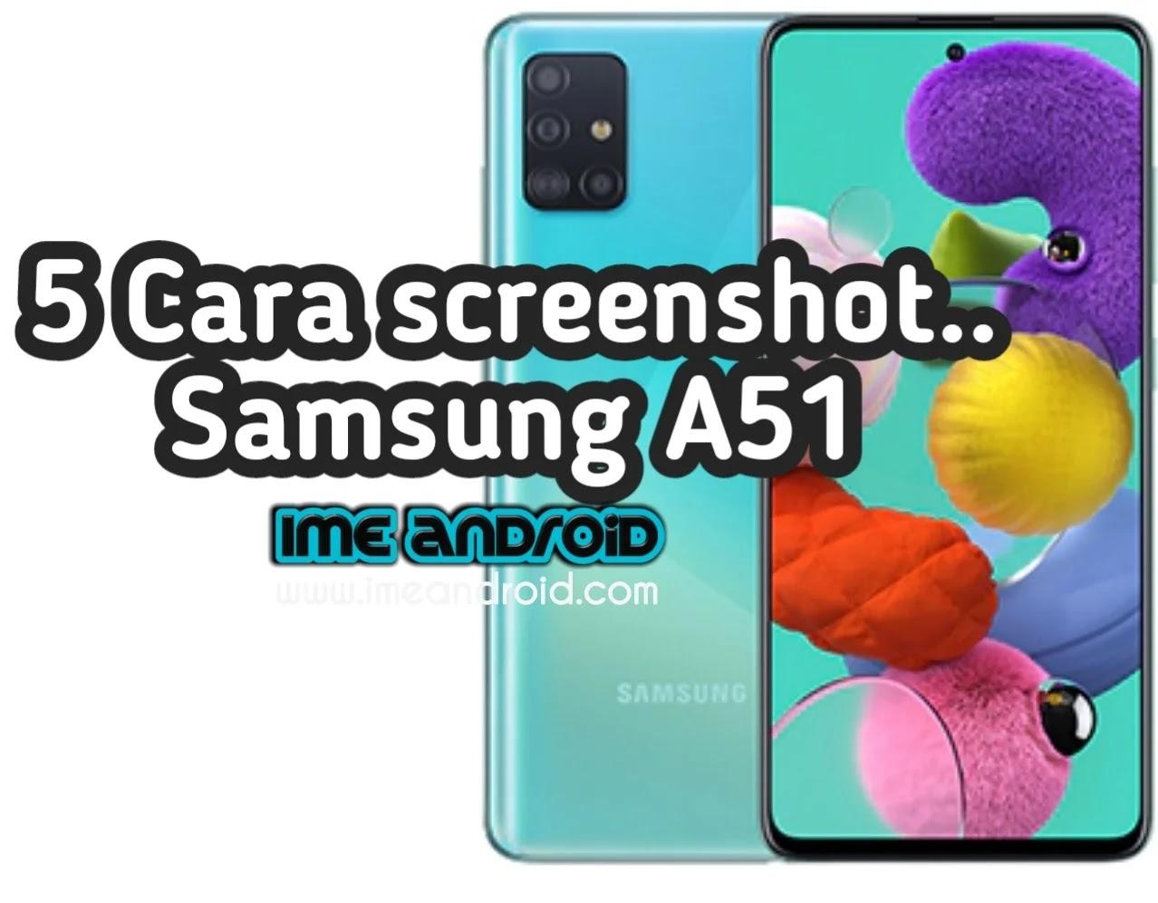 5 Begini Mudahnya Cara Screenshot Samsung A51 Ime Android