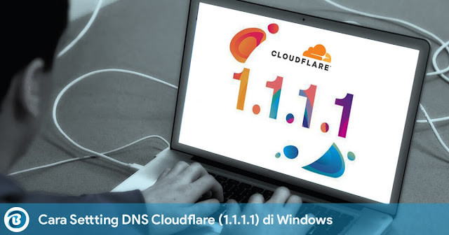 Cara Settting DNS Cloudflare (1.1.1.1) di Windows
