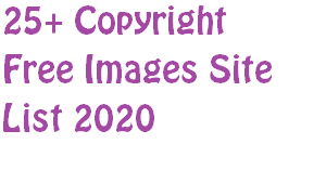25+ Copyright Free Images Site List 2020