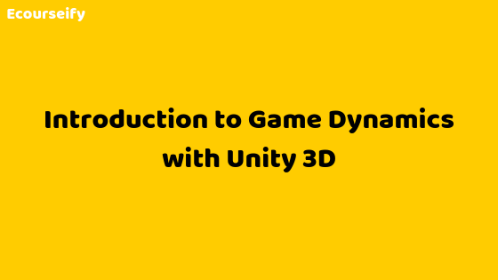 Introduction to Game Dynamics with Unity 3D