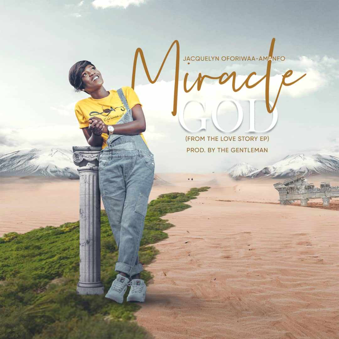 Miracle God by Jacquelyn Oforiwaa Amanfo
