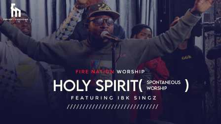 New Video: Fire Nation Worship - ''Holy Spirit'' Feat. IBK Singz (+Audio) || @firenationhq