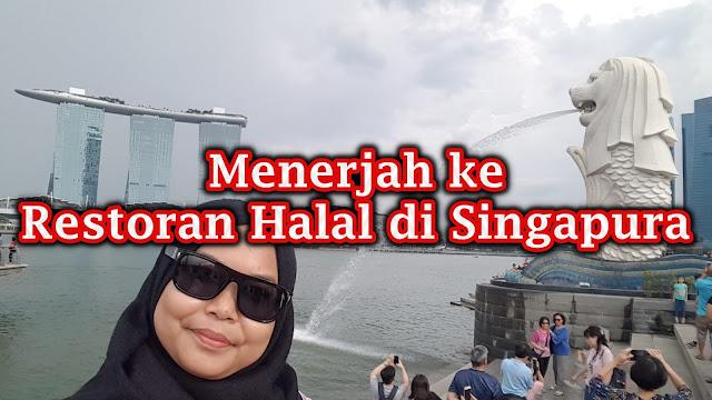 Menerjah ke Restoran Halal di Singapura