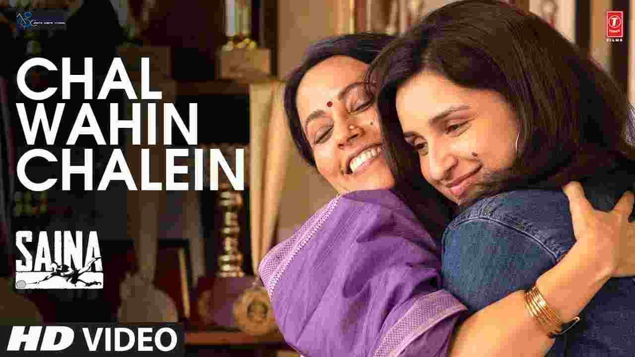 Chal wahin chalein lyrics in Hindi Saina ft Parineeti Chopra Bollywood Song