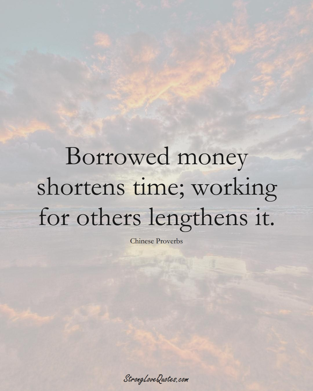 Borrowed money shortens time; working for others lengthens it. (Chinese Sayings);  #AsianSayings