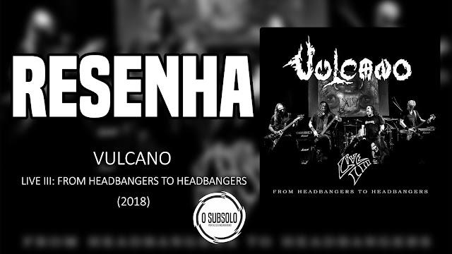 O SUBSOLO | RESENHA | Vulcano Live III: From Headbangers To Headbangers.jpg