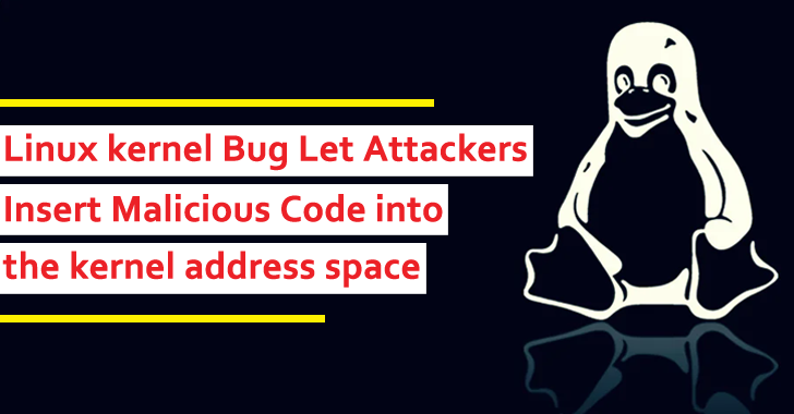 Linux kernel Bug Let Attackers Insert Malicious Code Into The Kernel Address Space
