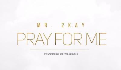 Mr. 2Kay – Pray For Me