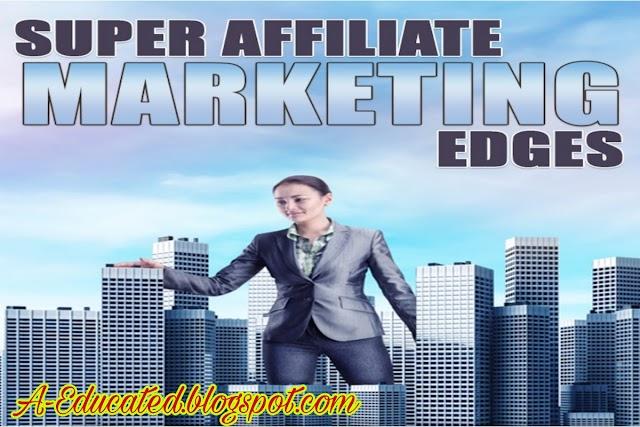 Super Affiliate Marketing Edges Introduction to Affiliate Marketing
