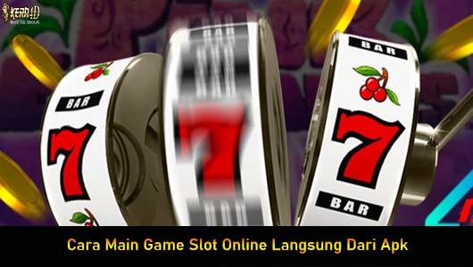 Cara Main Game Slot Online Langsung Dari Apk