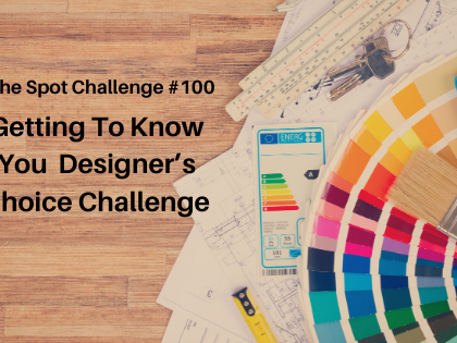 Getting to Know You - Designer Choice Challenge #100