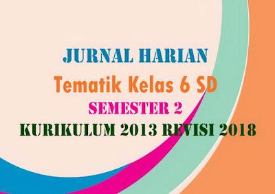 KKM dan Jurnal Harian Tematik Kelas 6 SD Semester 2 Kurikulum 2013 Revisi 2018