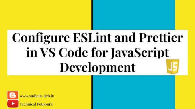 Configure ESLint and Prettier in VS Code for JavaScript Development