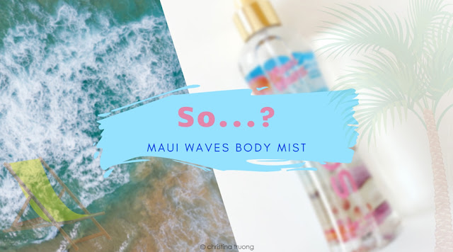 So...? Fragrance: Summer Escapes - Maui Waves Body Mist Review Farleyco Beauty