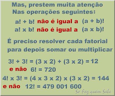 Operações não válidas nos cálculos de fatoriais: a soma de fatoriais não é igual ao fatorial da soma; a multiplicação de fatoriais não é igual ao fatorial da multiplicação.
