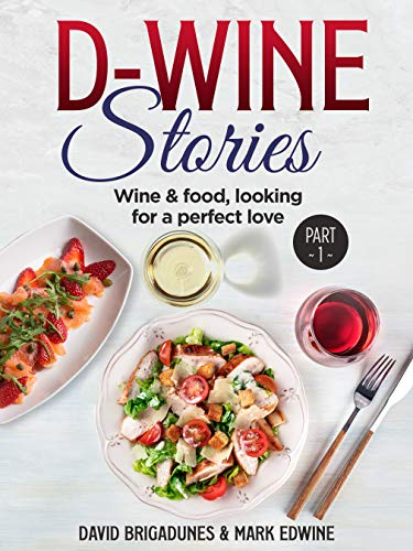 D-Wine Stories: Wine & food, looking for a perfect love - Part 1 by Mark Edwine and David Brigadunes