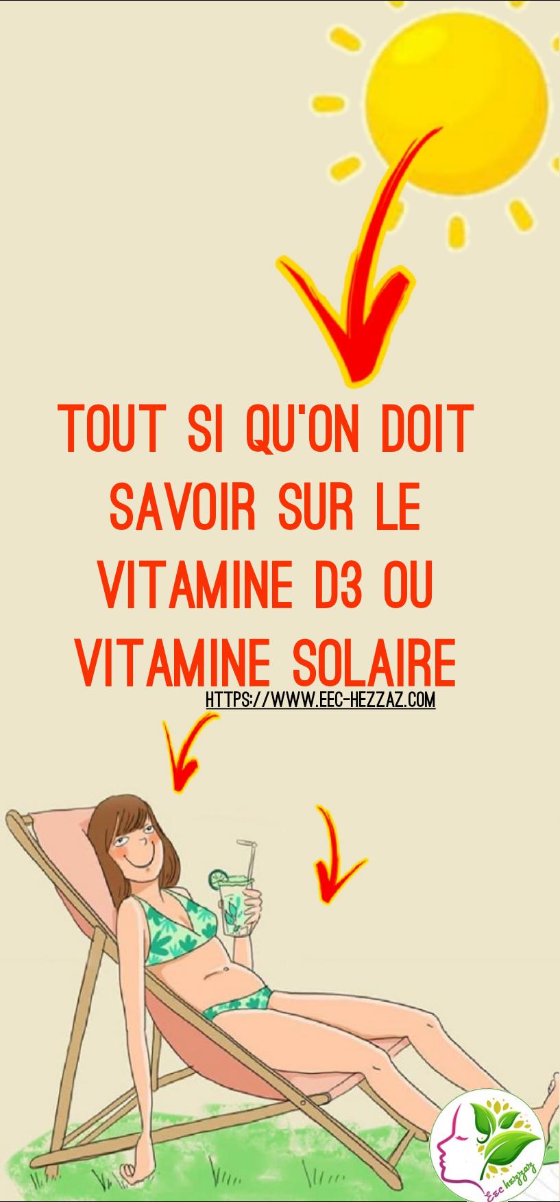 Tout si qu'on doit savoir sur le vitamine D3 ou Vitamine Solaire
