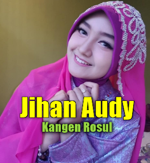 Jihan Audy, Dangdut Koplo, Lagu Religi, Download Lagu Jihan Audy Kangen Rosul (6,43MB) Terbaru 2018