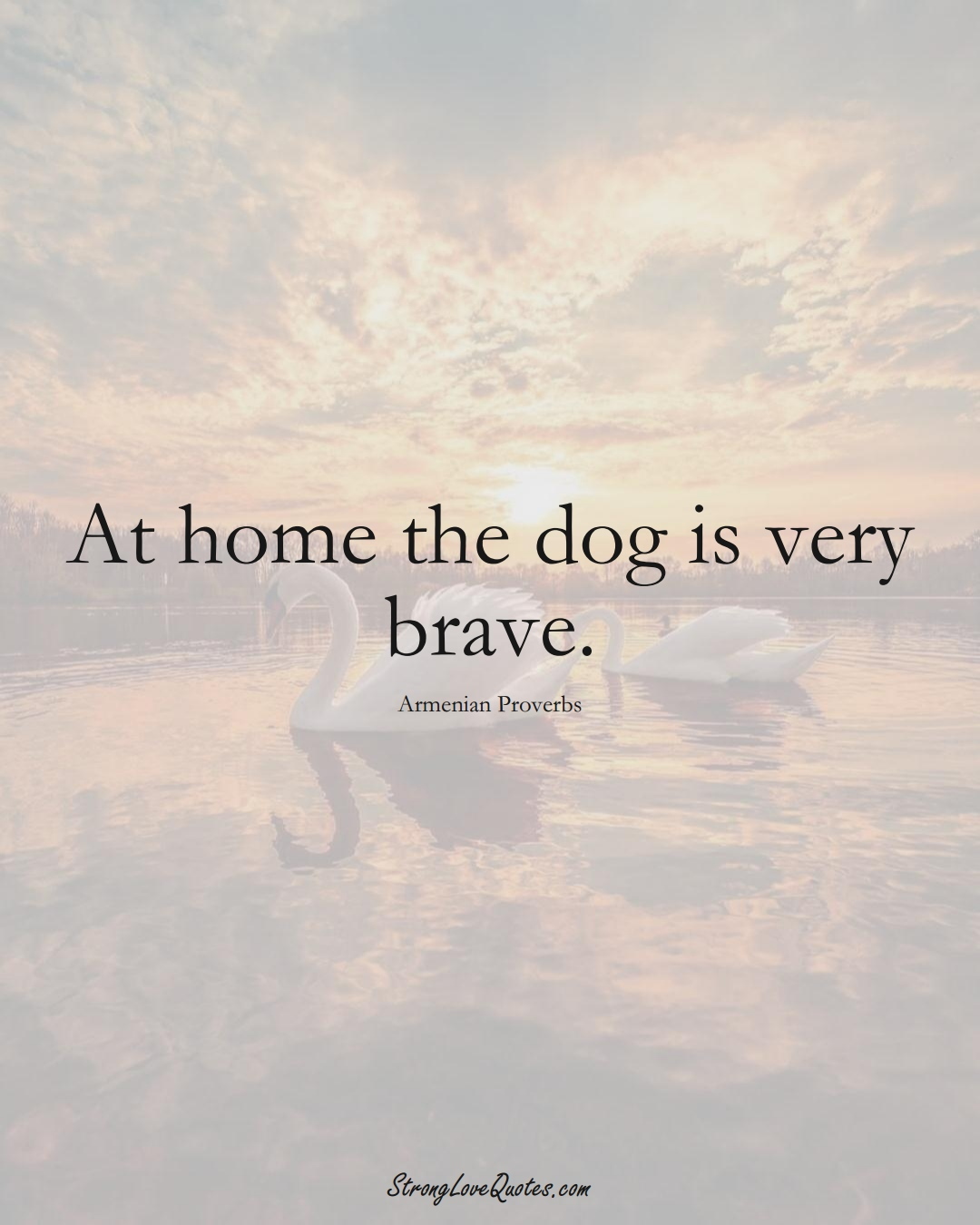 At home the dog is very brave. (Armenian Sayings);  #AsianSayings