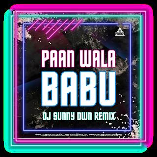A PAAN WALA BABU ( CG TAPORI) - DJ SUNNY DWN REMIX