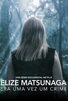 Elize Matsunaga: Era Uma Vez Um Crime Minissérie