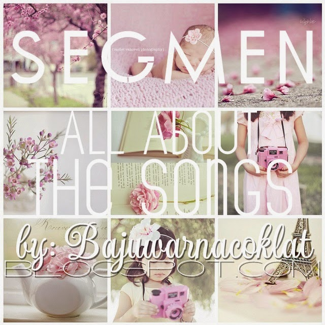 http://bajuwarnacoklat.blogspot.com/2015/05/segmen-all-about-songs-by.html
