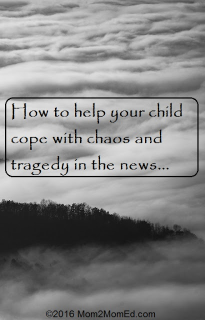 Mom2MomEd Blog: How to help your child cope with chaos and tragedy in the news