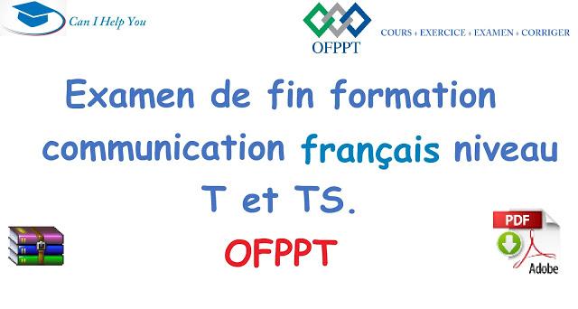 Examen de fin formation communication  français niveau T et TS OFPPT