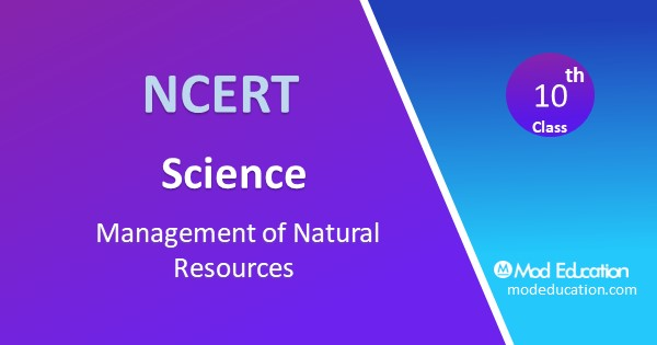 Class 10 Science Chapter 16 Management of Natural Resources