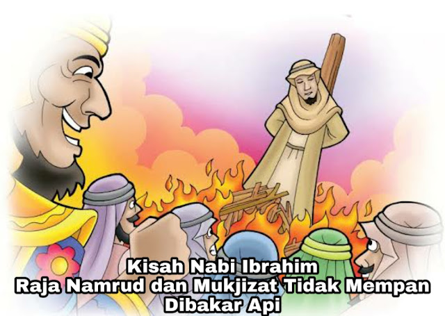 Kisah Nabi Ibrahim - Raja Namrud dan Mukjizat Tidak Mempan Dibakar