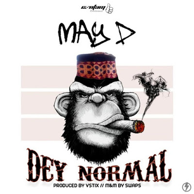 "Talented singer May D comes through with another banger and he titled this one ""Dey Normal"" produced by Vstix."