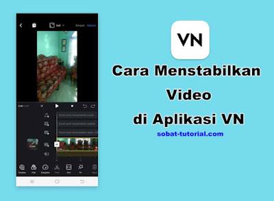 Cara Menstabilkan Video di VN Agar Tidak Goyang