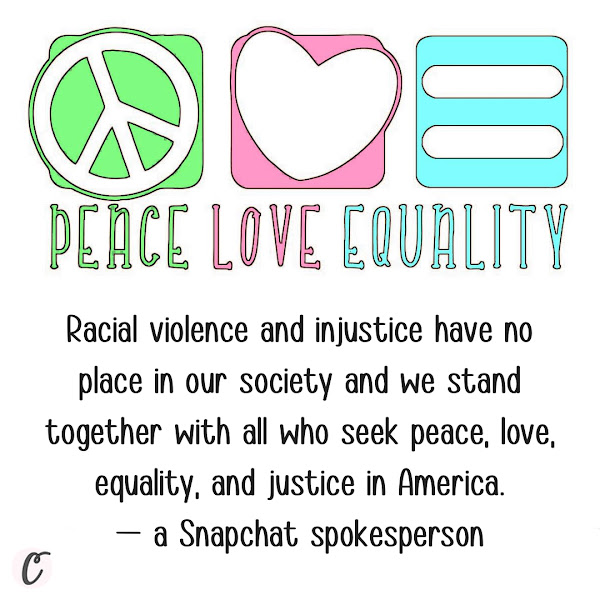 Racial violence and injustice have no place in our society and we stand together with all who seek peace, love, equality, and justice in America. — a Snapchat spokesperson