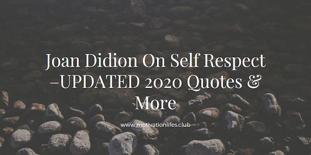 Joan Didion On Self Respect