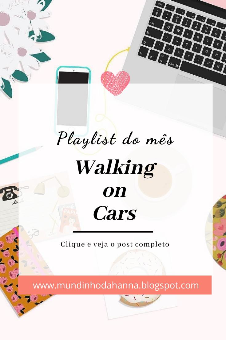 Playlist do mês - Walking on cars