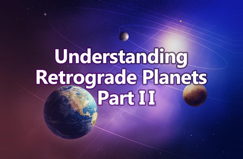 Understanding Retrograde Planets - Part II