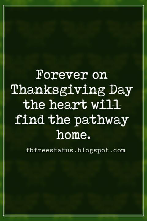 Inspiring Thanksgiving Quotes, Forever on Thanksgiving Day the heart will find the pathway home. - Wilbur Nesbit