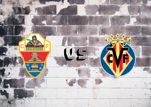 Elche vs Villarreal  Resumen