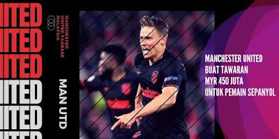 Manchester United Buat Tawaran MYR 450 juta untuk Pemain Sepanyol