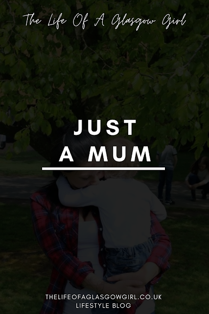 Pinterest image for Just a mum - Why saying someone is JUST a mum is insulting - blog post on Thelifeofaglasgowgirl.co.uk