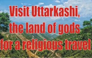 Visit Uttarkashi, the land of gods for a religious travel