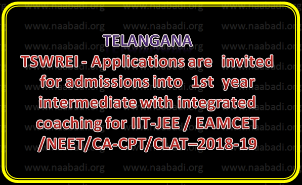 TSWREI - Applications are  invited  for admissions into  1st  year  intermediate with integrated coaching for IIT-JEE / EAMCET/NEET/CA-CPT/CLAT – 2018-19