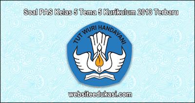 Soal PAS Kelas 5 Tema 5 Kurikulum 2013 Tahun 2019/2020