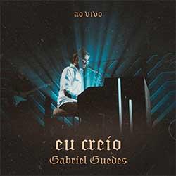 Baixar Música Gospel Eu Creio - Gabriel Guedes Mp3