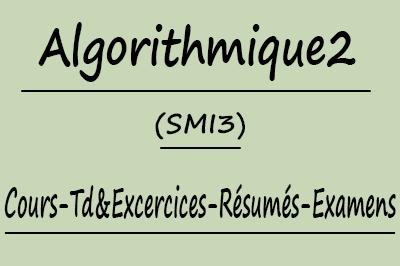 Algorithmique 2 (SMI3) Cours // Td Et Exercices // Résumés // Examens