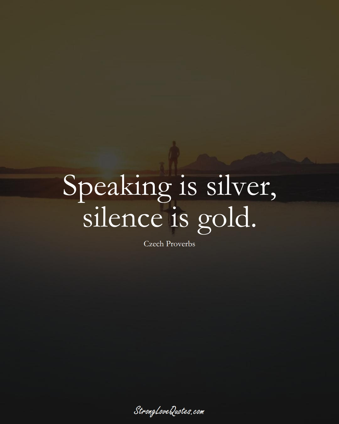 Speaking is silver, silence is gold. (Czech Sayings);  #EuropeanSayings