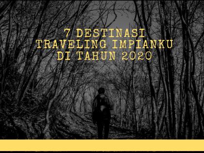 7 Destinasi Traveling Impianku di tahun 2020