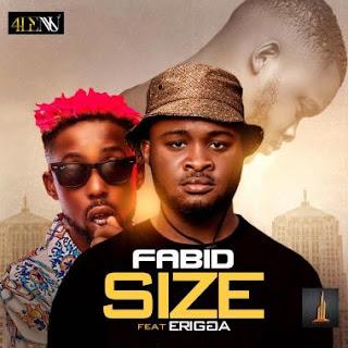 MP3: Fabid Ft. Erigga – Size