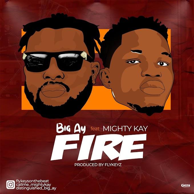 MUSIC: Big AY Ft. Mighty Kay - Fire